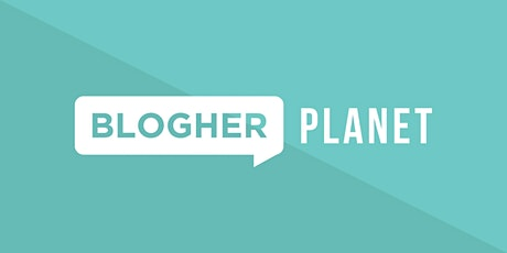 BlogHer Planet tickets
