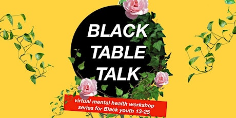 Black Table Talk: A mental health workshop series for black youth age 13-25 tickets