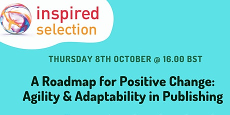 A Roadmap to Positive Change: Agility & Adaptability in Publishing tickets