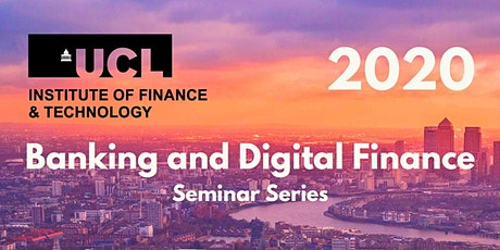 UCL Institute of Finance and Technology-Banking and Digital Finance Seminar tickets
