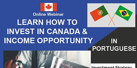 Learn How to Invest in Canada & Income Opportunity - Portuguese Webinar tickets