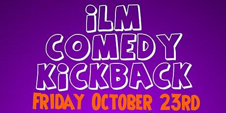 ILM Comedy Kickback Friday  October 23rd tickets
