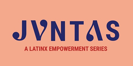 JUNTAS: LatinX Female Empowerment | Build Your Brand Workshop tickets