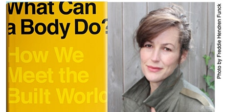 What Can a Body Do?: How We Meet the Built World, on Zoom tickets