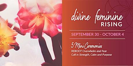 Divine Feminine RISING: 5 Mini CEREMONIES to REBOOT Overwhelm and Fear tickets