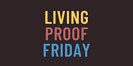 Living Proof Friday tickets