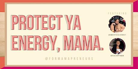 Protect Ya Energy, Mama. tickets