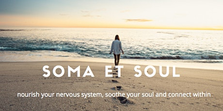 Soma et Soul: Nourish your Nervous System, Soothe Your Soul, Connect Within tickets