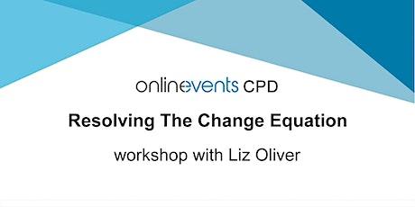 Resolving The Change Equation workshop with Liz Oliver tickets
