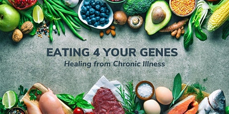 Eating 4 Your Genes- Healing from Chronic Illness tickets