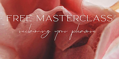 FREE MASTERCLASS - Reclaiming your pleasure tickets