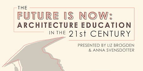 The Future is Now: Architecture Education in the 21st Century tickets