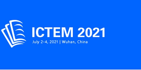 2nd Intl. Conf. on Teaching and Education Management (ICTEM 2021) tickets