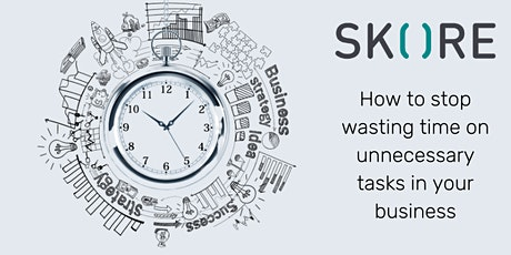 How to stop wasting time on unnecessary tasks in your business tickets