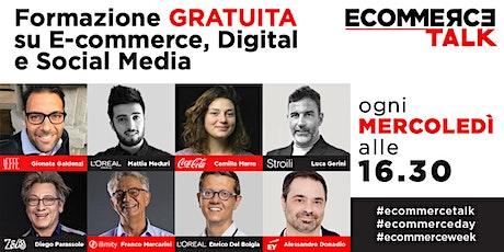 Ecommerce Talk - formazione GRATUITA su E-commerce, Digital e Social Media tickets