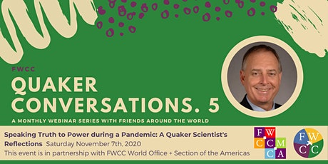Speaking Truth to Power during a Pandemic: A Quaker Scientist's Reflections tickets