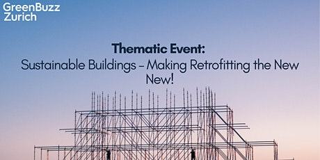 Thematic Event: Sustainable Buildings – Making Retrofitting the New New!
