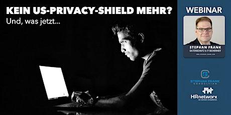 Kein US-Privacy-Shield mehr? Und, was jetzt. Tickets