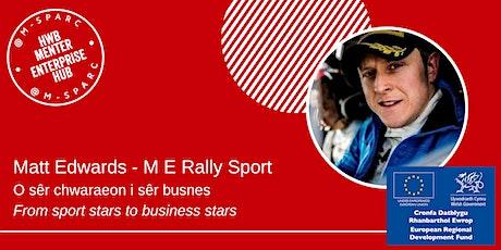 Matt Edwards - O sêr chwaraeon i busnes... from sport stars to business... tickets
