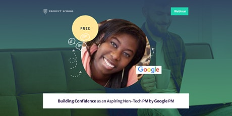 Webinar: Building Confidence as an Aspiring Non-Tech PM by Google PM tickets