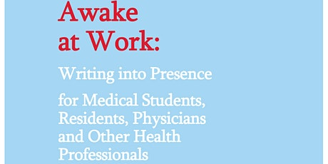Awake at Work: Writing into Presence for Residents, Students, Physicians... tickets