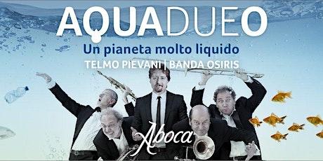 """BANDA OSIRIS & TELMO PIEVANI in """"AQUADUEO. UN PIANETA MOLTO LIQUIDO"""" biglietti"""