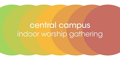 Central Campus | Indoor Worship Gatherings