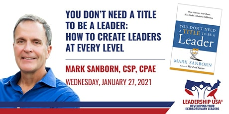 You Don't Need a Title to be a Leader: How to Create Leaders at Every Level tickets