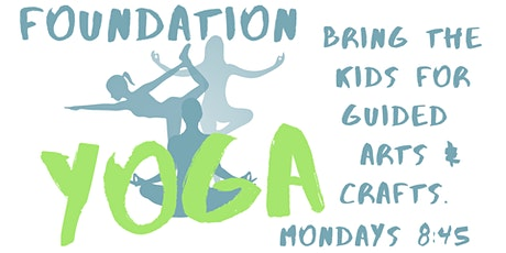 Foundation Yoga - Monday mornings - Bring the kids for a separate activity tickets