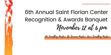 6th Annual Saint Florian Center Recognition & Awards Banquet tickets