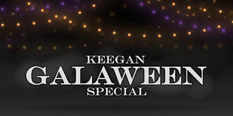 5th Annual Keegan Gala — Galaween Special tickets