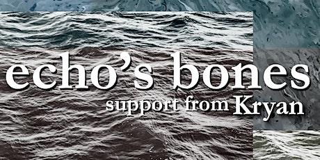 Echo's Bones - support from Kryan