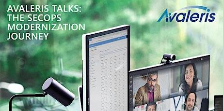 Avaleris Talks: The SecOps Modernization Journey tickets