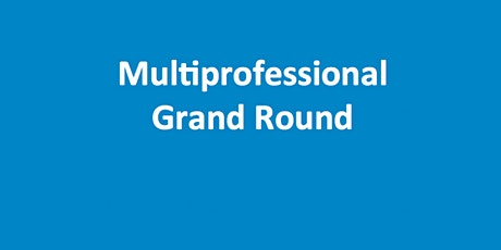 LSCFT Multiprofessional Grand Round Webinar tickets
