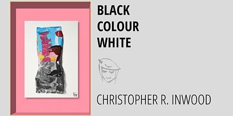 Black Colour White | Christopher R. Inwood | Art Exhibition tickets