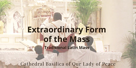Extraordinary Form of the Mass, Cathedral Basilica of Our Lady of Peace tickets