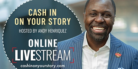 Cash In On Your Story LIVE Virtual Event with Andy Henriquez tickets