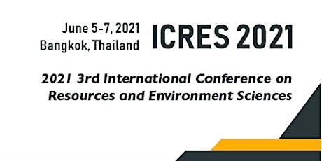 3rd Intl. Confer. on Resources and Environment Sciences (ICRES 2021) tickets