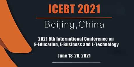 5th Intl. Conf. on E-Education, E-Business and E-Technology (ICEBT 2021) tickets