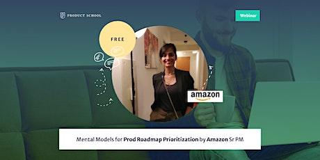 Webinar: Mental Models for Prod Roadmap Prioritization by Amazon Sr PM tickets