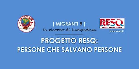 Migranti 9 | RESQ: persone che salvano persone biglietti