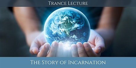 Trance Lecture: The Story of Incarnation tickets