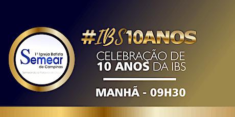 CELEBRAÇÃO DA FAMÍLIA #IBS10ANOS MANHÃ/PRESENCIAL ingressos