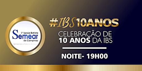 Celebração da Família #IBS10ANOS - NOITE | Igreja Batista Semear ingressos