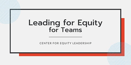Leading for Equity: Teams | February 9-March16, 2021 tickets