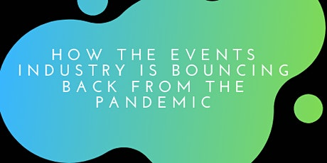 How the Events Industry is Bouncing Back From the Pandemic tickets