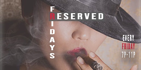 RESERVED FRIDAYS @ THE CIGAR BAR tickets