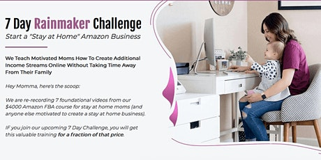 Moms: Make Money on Amazon - from home!  7 Day Rainmaker Challenge tickets