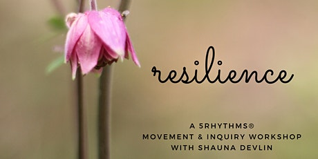 Resilience: A 5Rhythms Movement & Inquiry Workshop with Shauna Devlin tickets