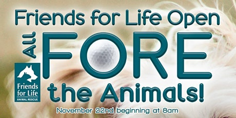 Friends for Life Open: All Fore The Animals Inaugural Golf Tournament tickets
